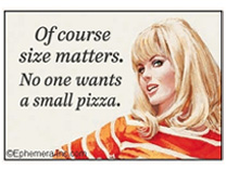 Fridge Magnet - Of course size matters. No one wants a small pizza