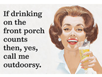 Fridge Magnet - If drinking on the front porch counts then, yes, call me outdoorsy