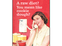 Fridge Magnet - A raw diet? You mean like cookie dough?